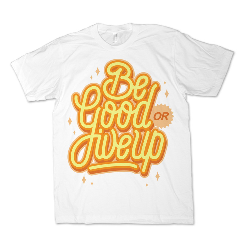 be good or give up monoline lettering t shirt design
